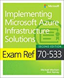 img - for Exam Ref 70-533 Implementing Microsoft Azure Infrastructure Solutions (2nd Edition) book / textbook / text book