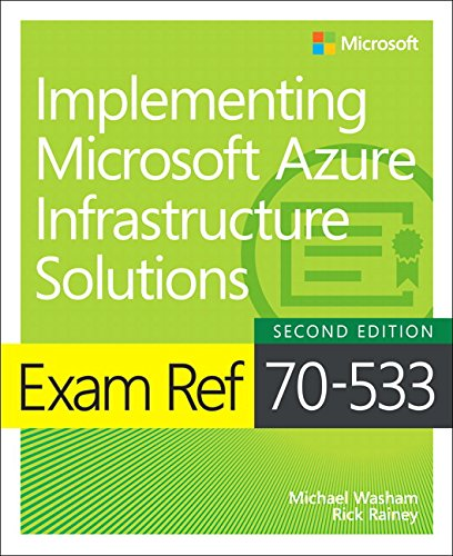 Exam Ref 70 533 Implementing Microsoft Azure Infrastructure Solutions  2Nd Edition