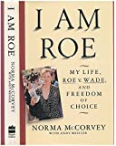 I Am Roe: My Life, Roe V. Wade, and Freedom of Choice
