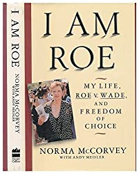 I Am Roe: My Life, Roe V. Wade, and Freedom of Choice