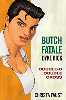 Butch Fatale, Dyke Dick - Double D Double Cross by [Faust, Christa]