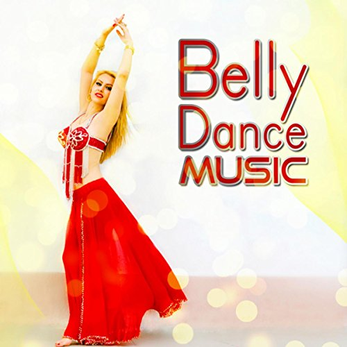 Belly Dance Music - Ethnic Music for Dancing, Pole Dance, Sexy Music, Exotic Arabic Dance, Arab Songs, Club Music, Egyptian Oriental Bellydance, Orient ()