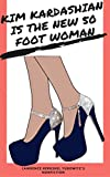 Kim Kardashian is the New 50 Foot Woman