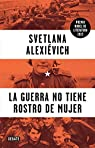 La guerra no tiene rostro de mujer par Svetlana Alexiévich