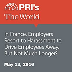 In France, Employers Resort to Harassment to Drive Employees Away. But Not Much Longer?