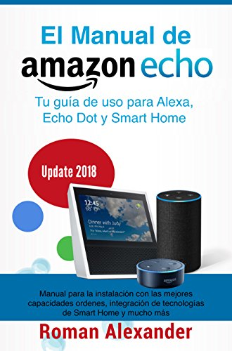 Manual de Amazon Echo: Tu guía de uso para Alexa, Echo Dot y Smart Home (Sistema Smart Home nº 1) (Spanish Edition) (Dots Spanish)