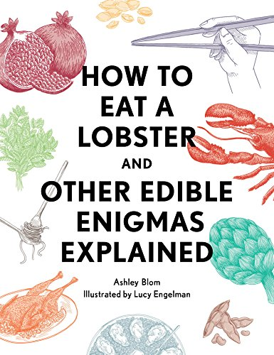 How to Eat a Lobster: And Other Edible Enigmas - The Right To How Glasses Pick