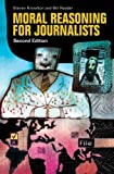 Moral Reasoning for Journalists, Steven Knowlton and Bill Reader, 0313345481