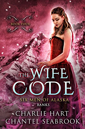 The Wife Code: Banks (Six Men of Alaska Book 4)