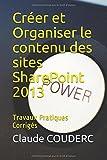 Créer et Organiser le contenu des sites SharePoint 2013: Travaux Pratiques Corrigés