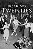 The Roaring Twenties: A History From Beginning to End [Booklet]
