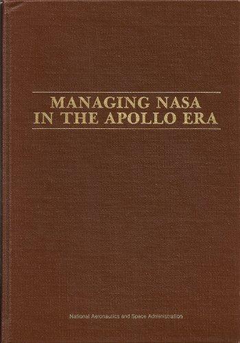 Managing NASA in the Apollo Era (NASA SP-4102)