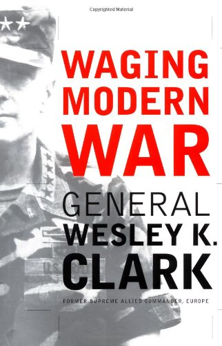 Read Online Waging Modern War:  Bosnia, Kosovo, and the Future of Combat PDF