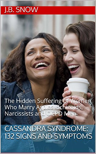 Cassandra Syndrome: 132 Signs and Symptoms: The Hidden Suffering of Women  Who Marry Aspies, Schizoids, Narcissists and OCPD Men (Transcend Mediocrity