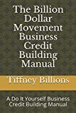The Billion Dollar Movement Business Credit Building Manual: A Do It Yourself Business Credit Building Manual