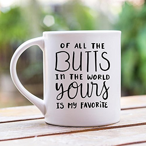 Of All The Butts In The World Yours Is My Favorite Mug, Birthday Gift for Him, Funny Gift for Girlfriend, Anniversary Gifts for Men, 11 oz 15oz