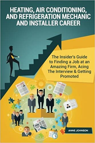 Heating, Air Conditioning, And Refrigeration Mechanic And Installer Career  (Special Edition): The Insideru0027s Guide To Finding A Job At An Amazing Firm,  ...