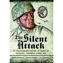 The Silent Attack: The Fallschirmjager capture the bridges of Veldwezelt, Vroenhoven and Kanne 1940