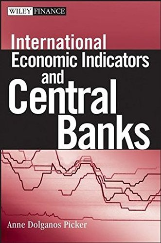 International Economic Indicators and Central Banks by Anne Dolganos Picker (2007-02-09)