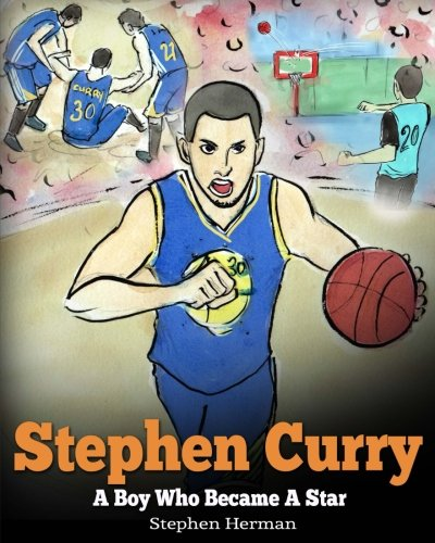 Stephen Curry: Never Give Up. A Boy Who Became a Star. Inspiring Children Book About One of the Best Basketball Players in History. (Best Of The Best Basketball)