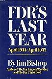 FDR's last year, April 1944-April 1945,