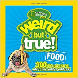 Weird but true! Food : 300 bite-size facts about incredible edibles! /