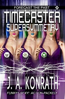 Timecaster Supersymmetry (Insane Sci-Fi Action! Book 2) by [Konrath, J.A., Kilborn, Jack]