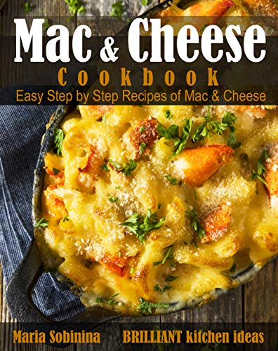 Mac and Cheese Cookbook: Easy Step by Step Recipes of Mac & Cheese by [Sobinina, Maria]