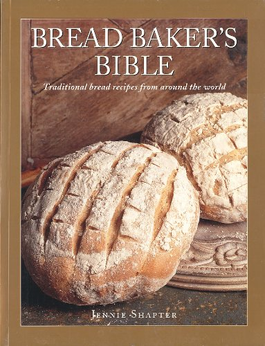 Bread Baker's Bible: Traditional Bread Recipes From Around the World by Jennie Shapter (2001-05-04)