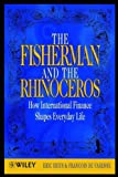 The Fisherman and the Rhinoceros: How International Finance Shapes Everyday Life