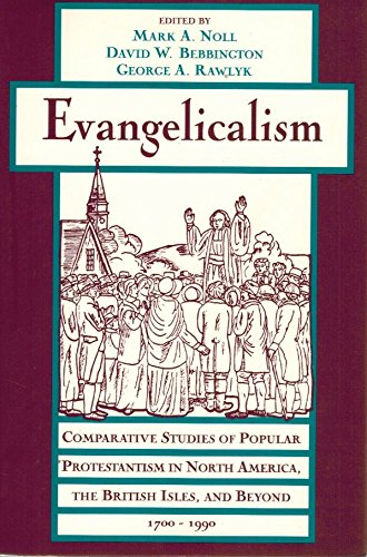 Evangelicalism: Comparative Studies of Popular Protestantism in North America, The British Isles, and Beyond, 1700-1990 (Religion in America)