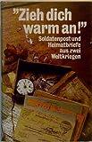 'Zieh dich warm an'. Soldatenpost und Heimatbriefe