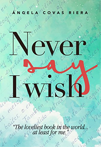 Never say I wish: The loveliest book in the world… at least for me.