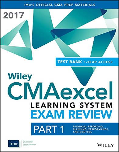 Wiley CMAexcel Learning System Exam Review 2017: Part 1, Financial Reporting, Planning, Performance, and Control (1-year access) (Wiley CMA Learning System)