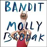 Bandit: A Daughter's Memoir | Molly Brodak