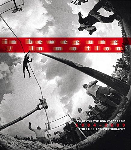 In Bewegung / In Motion: Leichtathletik und Fotografie. 1884 - 2009