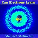 Can Electrons Learn?: The Great New Scientific Discovery | Michael Mathiesen