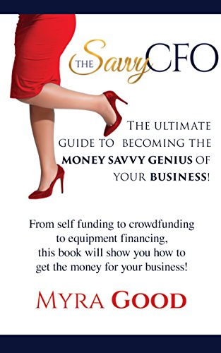 The Savvy CFO: The Ultimate Guide To Becoming The Money Savvy Genius of Your Business!