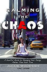 Calming the Chaos: A Soulful Guide to Managing Your Energy Rather Than Your Time