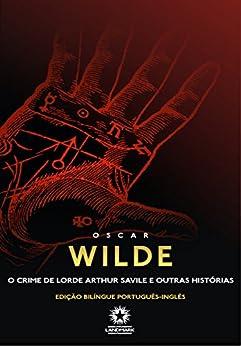 O Crime de Lorde Arthur Savile e Outras Histórias (Edição Bilíngue) por [Wilde, Oscar]