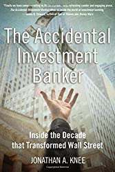 The Accidental Investment Banker: Inside the Decade that Transformed Wall Street by Jonathan A. Knee (2006-08-15)