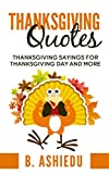 """""""Thanksgiving quotes; Thanksgiving sayings for Thanksgiving Day and More"""".       199 Thanksgiving Quotes to help you find the words and reasons to give thanks       The oxford dictionary defines gratitude as """"The quality of being thank..."""