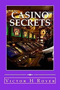 Casino Secrets: How to Win More Money - More Often - and Keep It! (Volume 1)