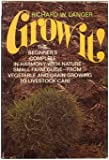 Grow it!: The beginner's complete in-harmony-with-nature small farm guide; from vegetable and grain growing to livestock care
