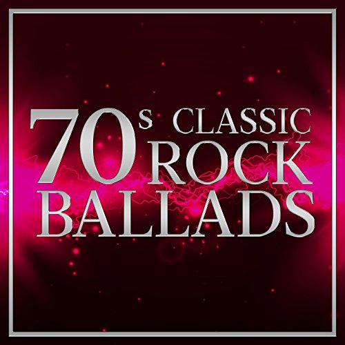 70s Classic Rock Ballads [Expl...