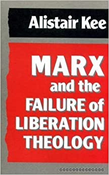 Book Marx and the Failure of Liberation Theology by Alistair Kee (1990-09-03)