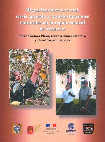 Descargar Libro Migración Internacional, Crisis Agrícola Y Transformaciones Culturales En La Región Central De Veracruz Rosío Córdova Plaza
