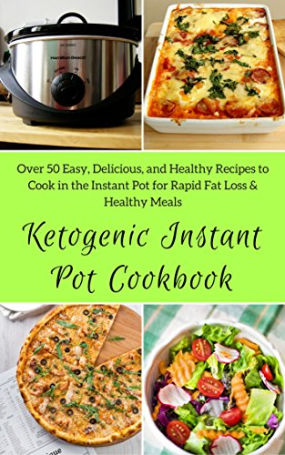 Ketogenic Instant Pot Cookbook:  Over 50 Easy, Delicious, and Healthy Recipes to Cook in the Instant Pot for Rapid Fat Loss & Healthy Meals    (Healthy Food Book 42) by Teresa   Moore