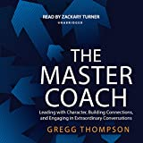 #7: The Master Coach: Leading with Character, Building Connections, and Engaging in Extraordinary Conversations