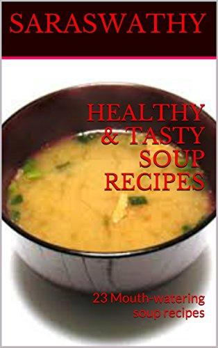 Download PDF HEALTHY & TASTY SOUP RECIPES - 23 Mouth-watering soup recipes